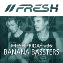 FRESH FRIDAY 36 - mit Banana Bassters