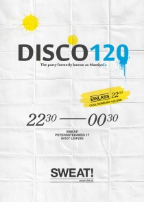 MITTWOCH 12.03.2014 // SWEAT LEIPZIG // DISCO120 - 120 Minuten Party + X