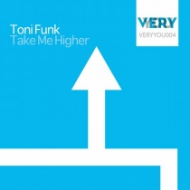 Fresh Music: Toni Funk - TAKE ME HIGHER - VERY YOU