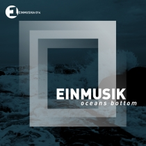 EINMUSIK  OCEANS BOTTOM  EINMUSIKA
