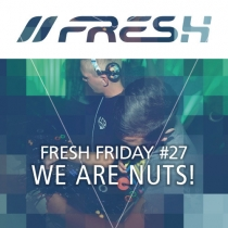 FRESH FRIDAY 27 - mit WE ARE NUTS