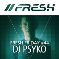 FRESH FRIDAY 44 - mit DJ Psyko