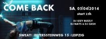 SAMSTAG 05.04.2014 // SWEAT LEIPZIG // COME BACK