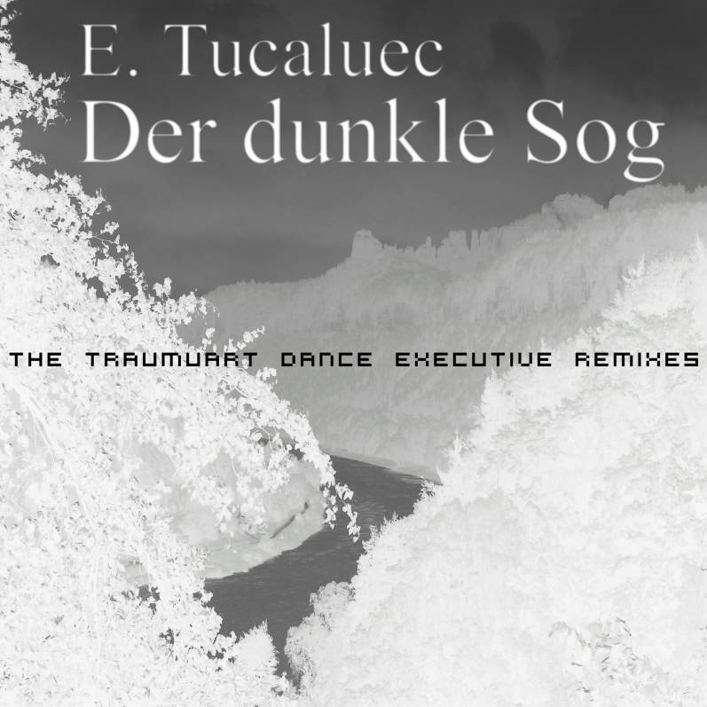 E. Tucaluec - Der Dunkle Sog - The Traumuart Dance Executive Remixes