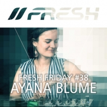 FRESH FRIDAY 38 - mit Ayana Blume